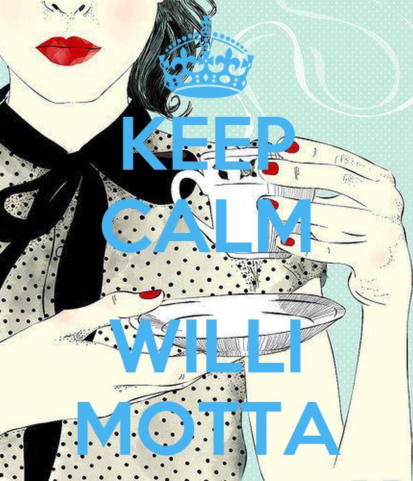 KEEP CALM  WILLI MOTTA