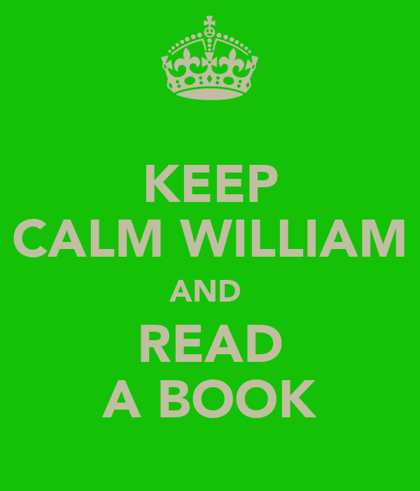 KEEP CALM WILLIAM AND  READ A BOOK