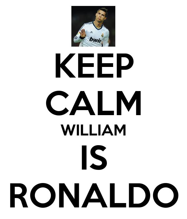 KEEP CALM WILLIAM IS RONALDO