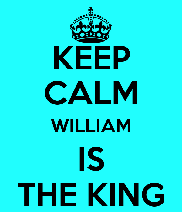 KEEP CALM WILLIAM IS THE KING