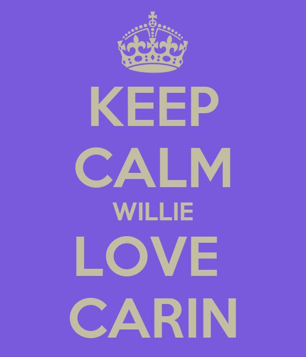 KEEP CALM WILLIE LOVE  CARIN