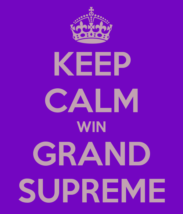 KEEP CALM WIN GRAND SUPREME