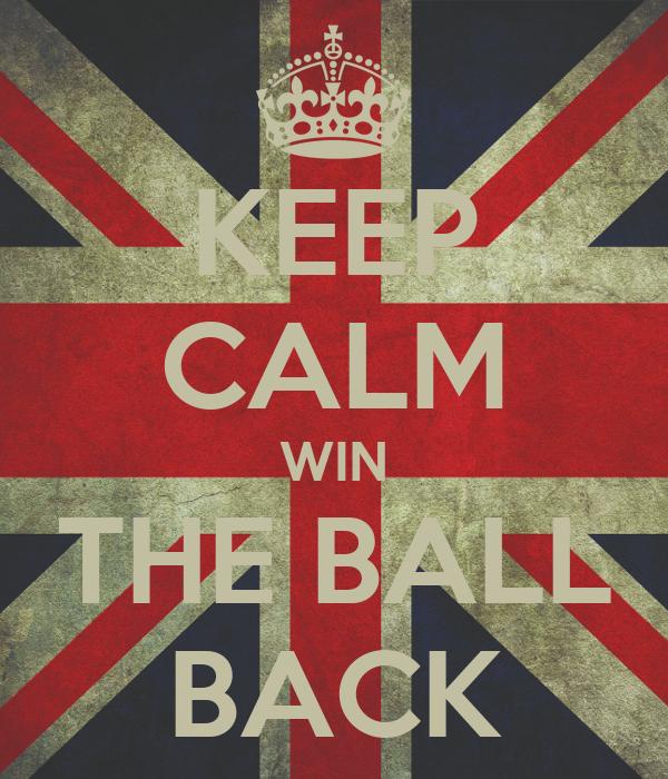 KEEP CALM WIN THE BALL BACK