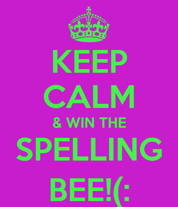 KEEP CALM & WIN THE SPELLING BEE!(: