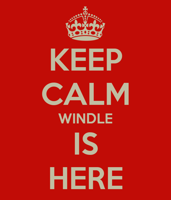 KEEP CALM WINDLE IS HERE