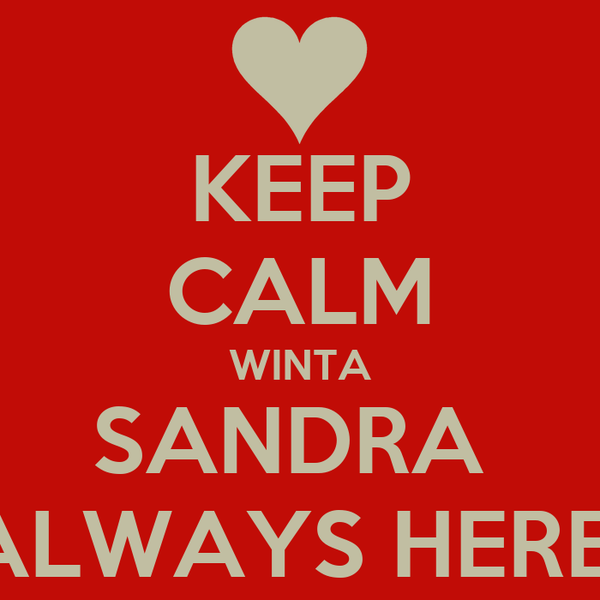 KEEP CALM WINTA SANDRA  ALWAYS HERE
