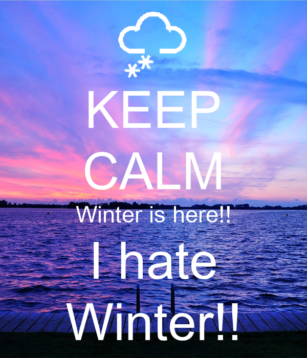 KEEP CALM Winter is here!! I hate Winter!! Poster  edie  Keep Calm-o-Matic
