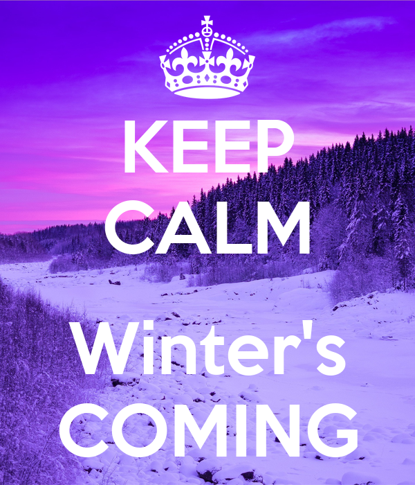 KEEP CALM  Winter's COMING