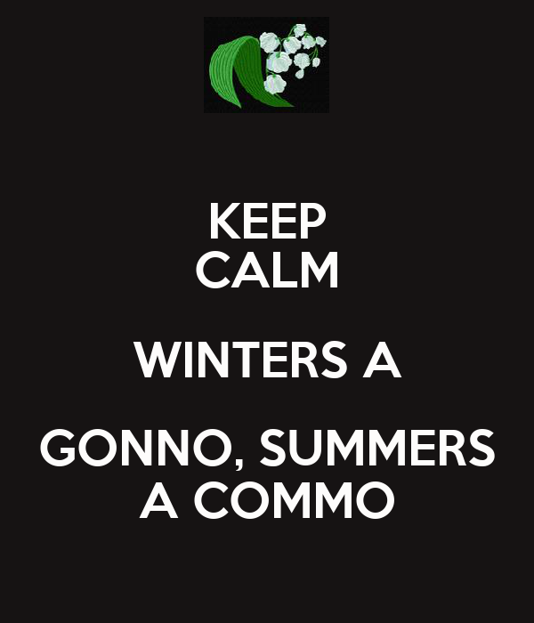 KEEP CALM WINTERS A GONNO, SUMMERS A COMMO
