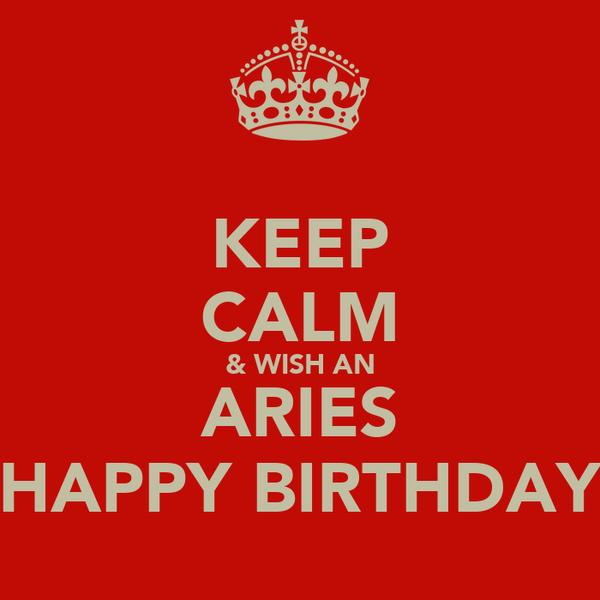 KEEP CALM & WISH AN ARIES HAPPY BIRTHDAY
