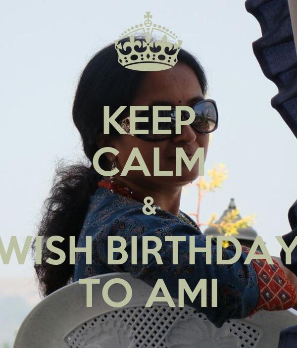 KEEP CALM & WISH BIRTHDAY TO AMI