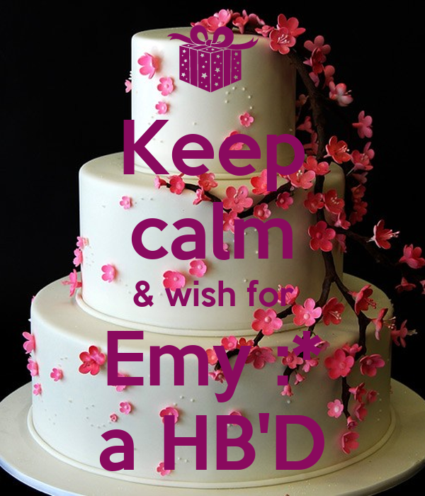 Keep calm & wish for Emy :* a HB'D