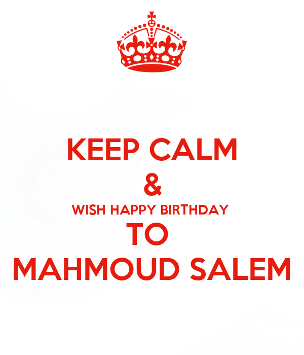 KEEP CALM & WISH HAPPY BIRTHDAY  TO  MAHMOUD SALEM