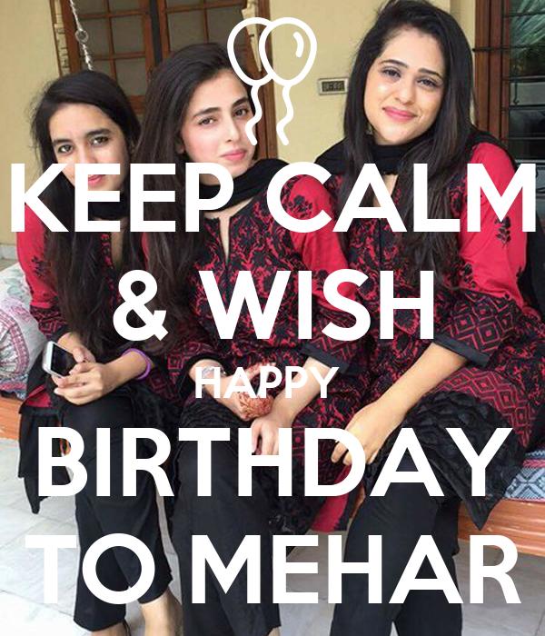 KEEP CALM & WISH HAPPY  BIRTHDAY TO MEHAR