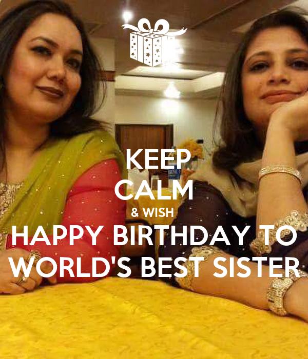 KEEP CALM & WISH  HAPPY BIRTHDAY TO  WORLD'S BEST SISTER