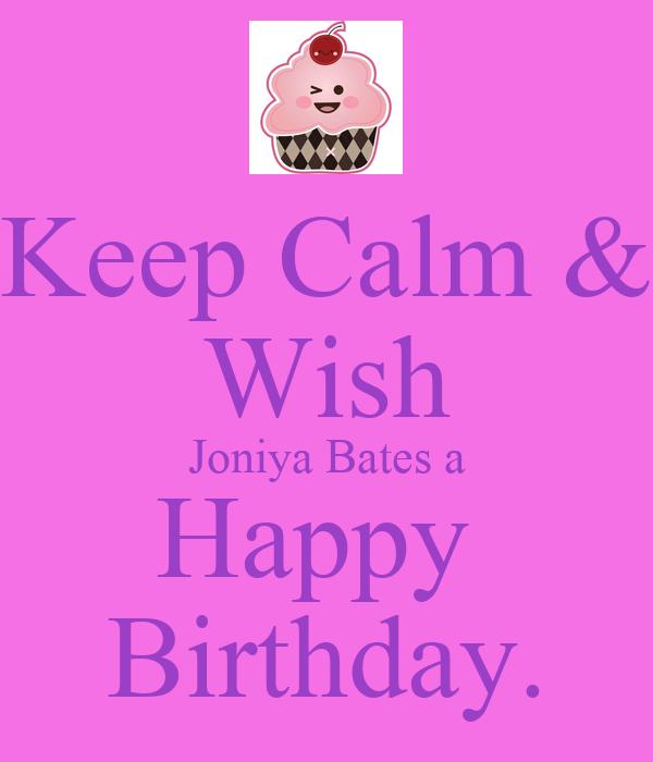 Keep Calm & Wish Joniya Bates a Happy  Birthday.