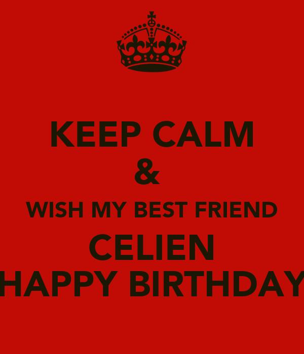 KEEP CALM &  WISH MY BEST FRIEND CELIEN HAPPY BIRTHDAY