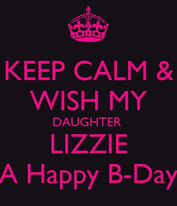 KEEP CALM & WISH MY DAUGHTER   LIZZIE  A Happy B-Day