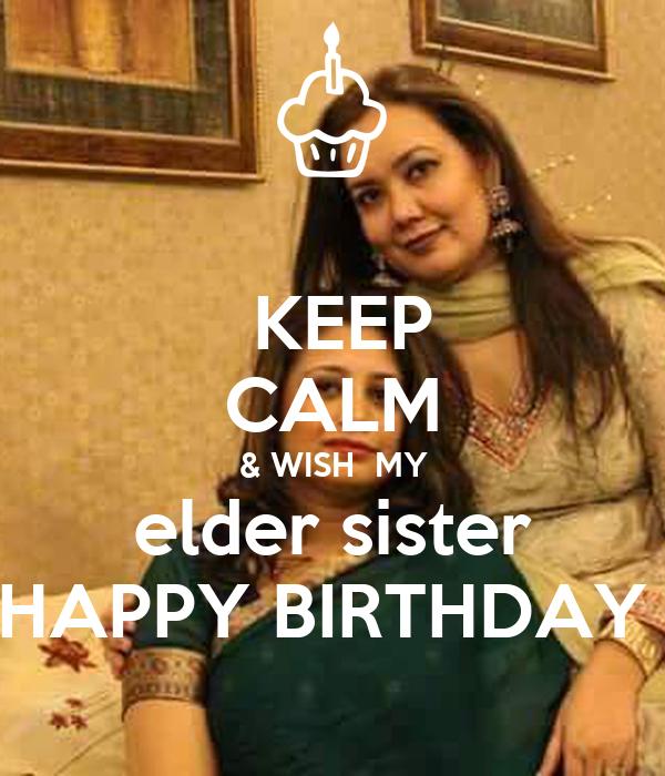 KEEP CALM & WISH  MY elder sister HAPPY BIRTHDAY