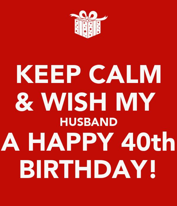 Keep Calm Wish My Husband A Happy 40th Birthday Poster Wishing My Husband A Happy Birthday