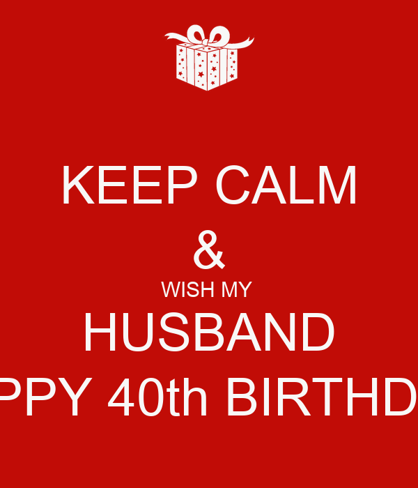 KEEP CALM & WISH MY HUSBAND HAPPY 40th BIRTHDAY! Poster