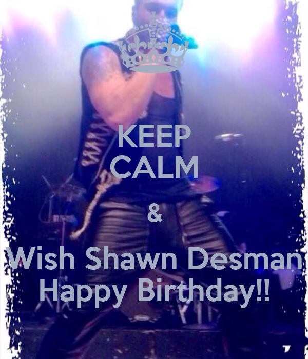 KEEP CALM & Wish Shawn Desman Happy Birthday!!