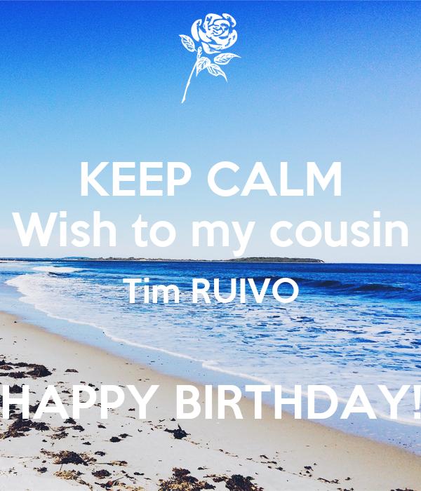 KEEP CALM Wish to my cousin Tim RUIVO  HAPPY BIRTHDAY!