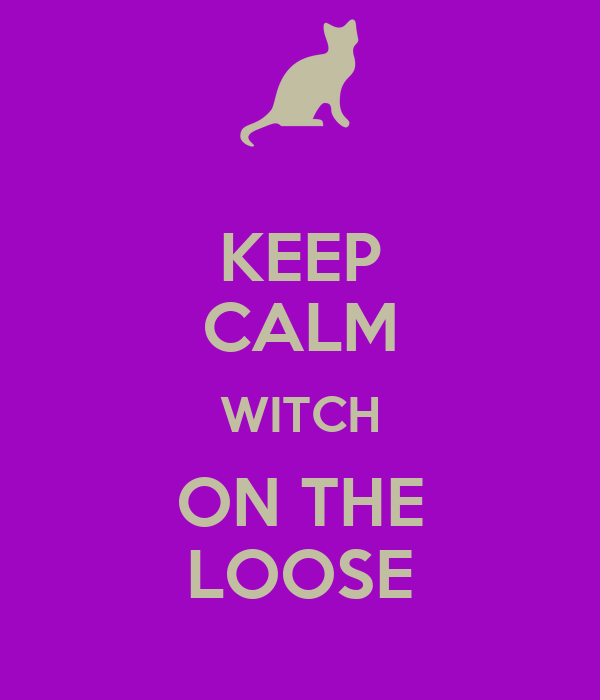 KEEP CALM WITCH ON THE LOOSE