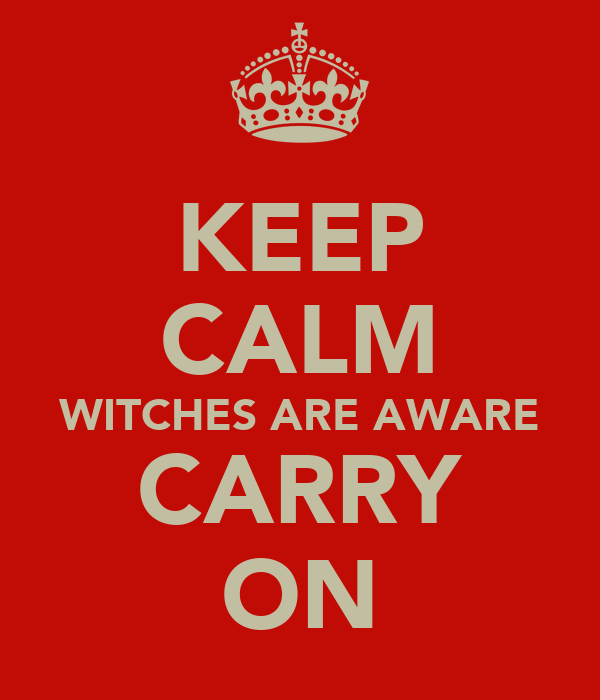 KEEP CALM WITCHES ARE AWARE CARRY ON