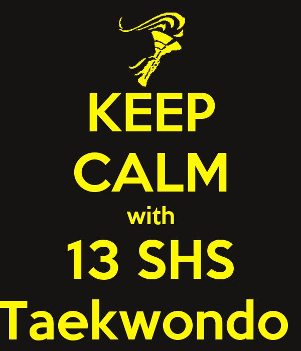 KEEP CALM with 13 SHS Taekwondo