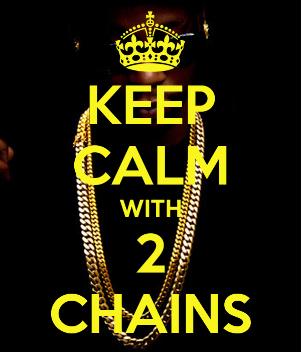 KEEP CALM WITH 2 CHAINS