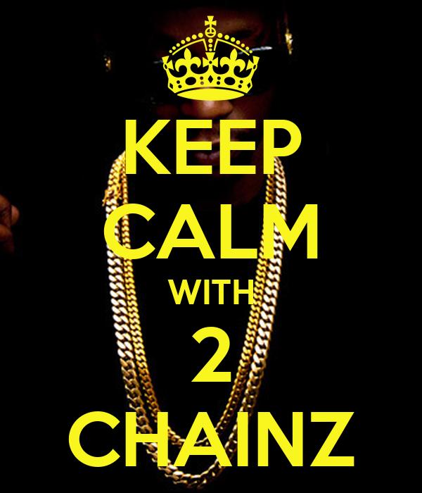 KEEP CALM WITH 2 CHAINZ