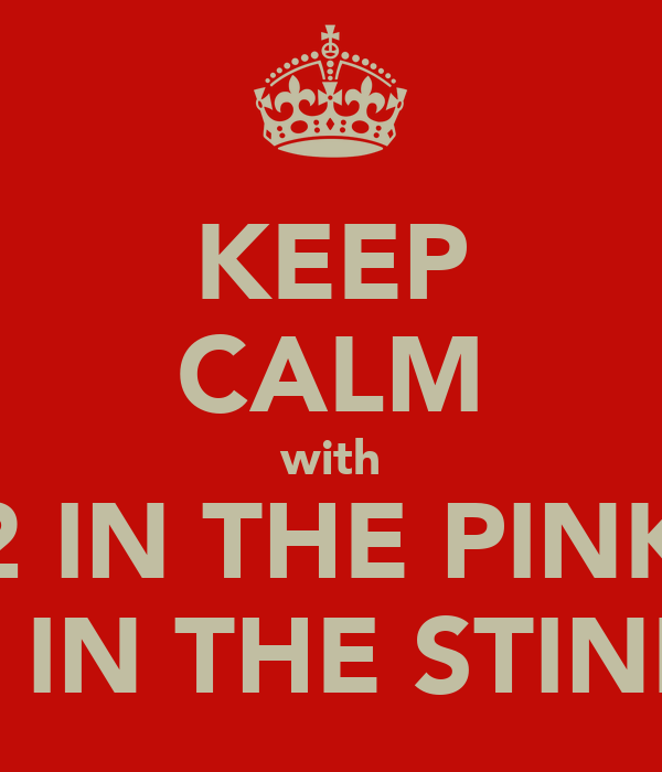 KEEP CALM with 2 IN THE PINK 1 IN THE STINK