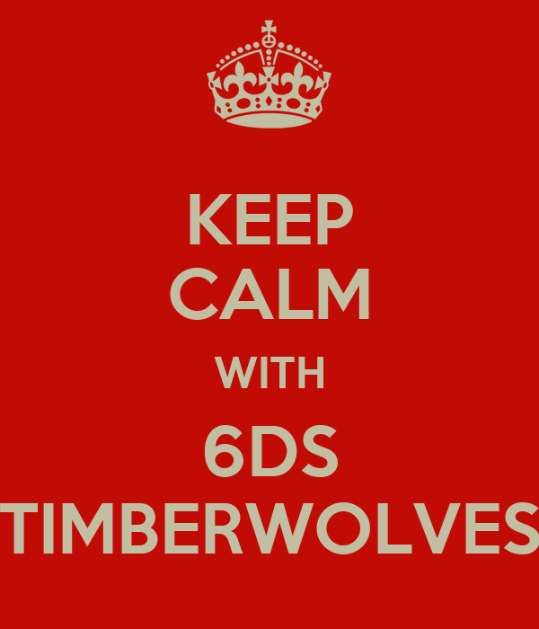 KEEP CALM WITH 6DS TIMBERWOLVES