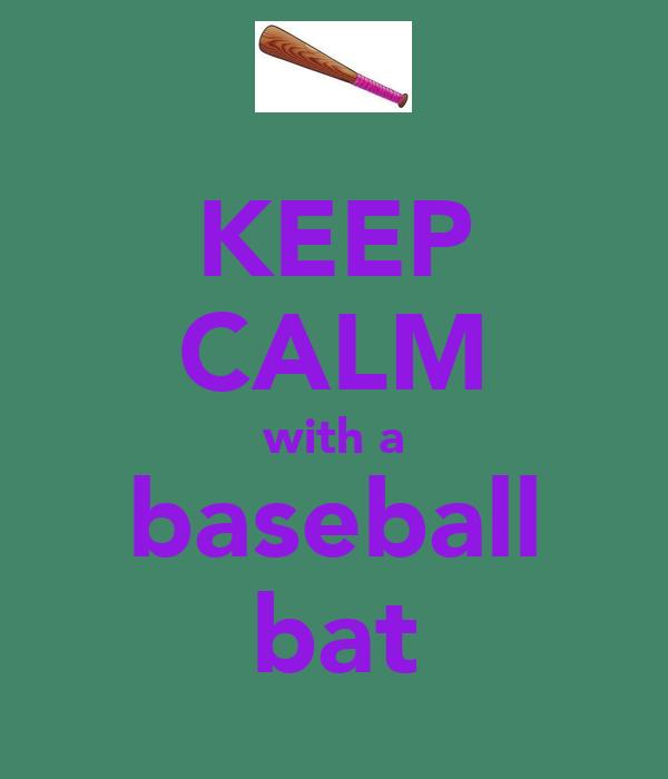 KEEP CALM with a baseball bat
