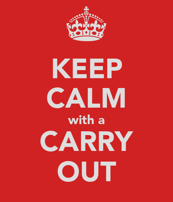 KEEP CALM with a CARRY OUT
