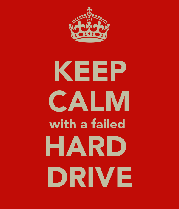 KEEP CALM with a failed  HARD  DRIVE
