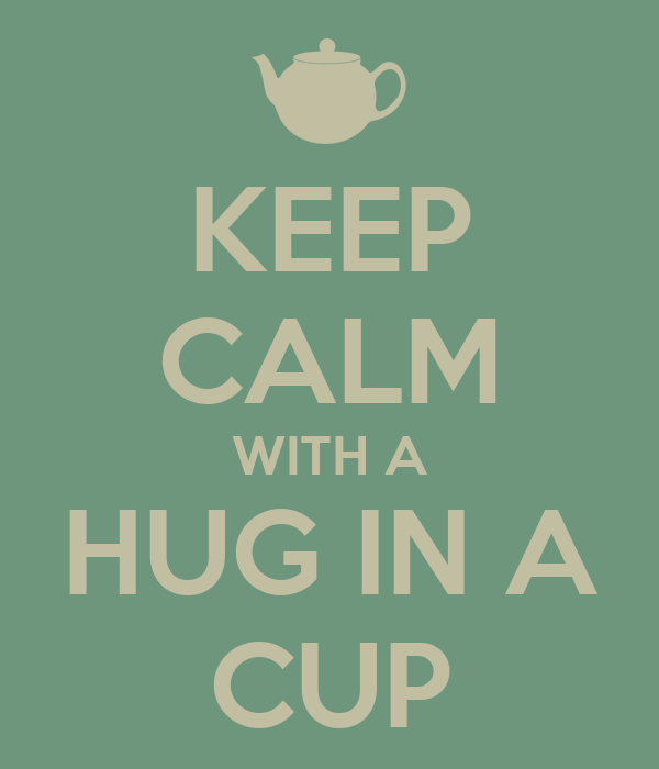 KEEP CALM WITH A HUG IN A CUP