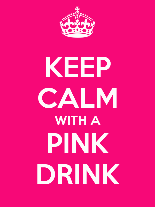 KEEP CALM WITH A PINK DRINK