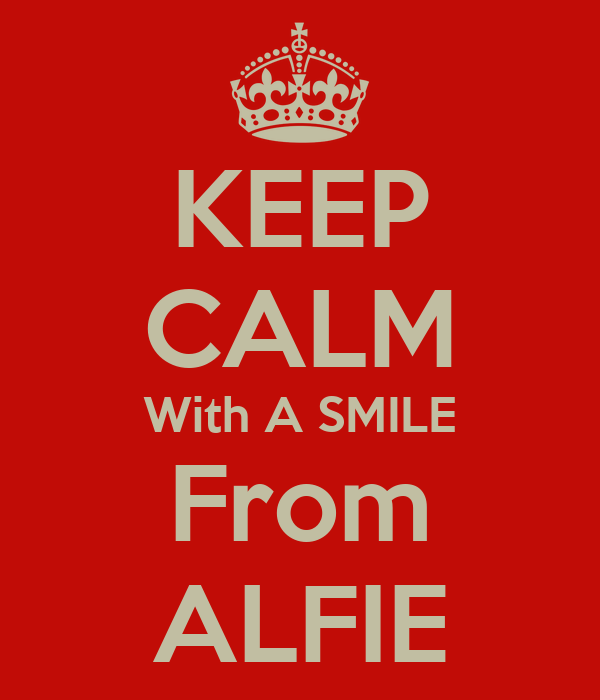KEEP CALM With A SMILE From ALFIE