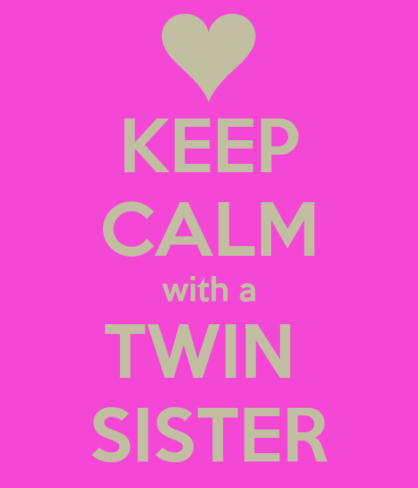 KEEP CALM with a TWIN  SISTER