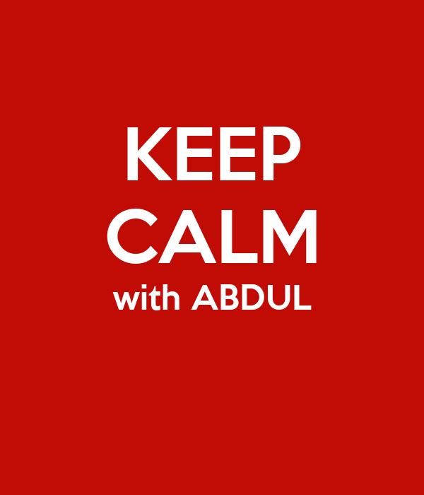 KEEP CALM with ABDUL