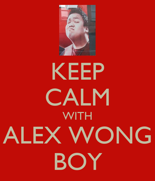 KEEP CALM WITH ALEX WONG BOY