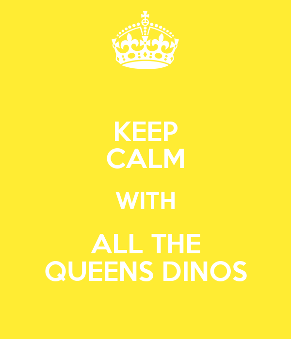 KEEP CALM WITH ALL THE QUEENS DINOS