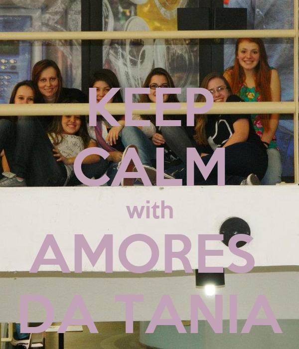 KEEP CALM with AMORES  DA TANIA