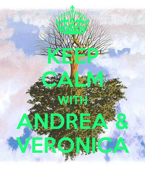 KEEP CALM WITH ANDREA & VERONICA