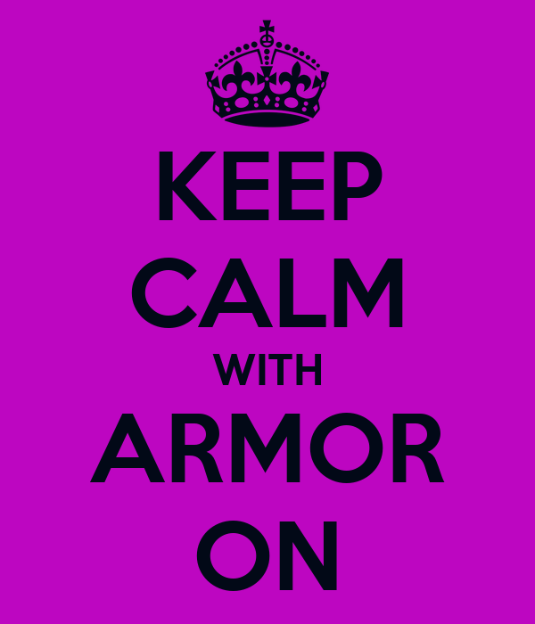 KEEP CALM WITH ARMOR ON