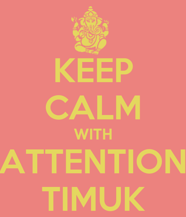 KEEP CALM WITH ATTENTION TIMUK