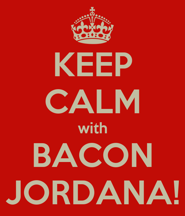KEEP CALM with BACON JORDANA!