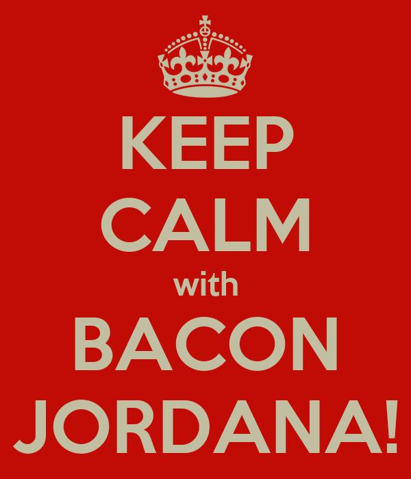 KEEP CALM with BACON JORDANA!